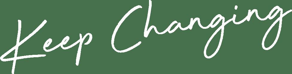keep changing